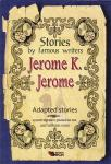 Jerome. K. Jerome: Adapted stories